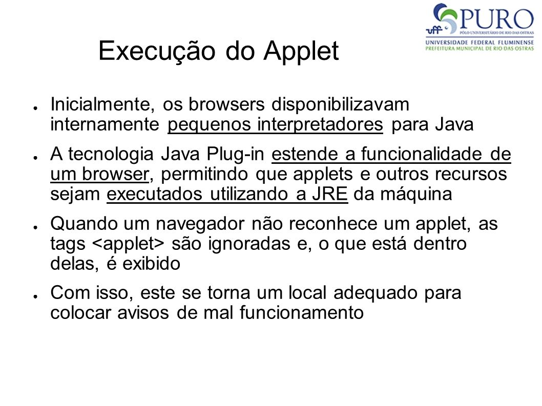 Execução do Applet Inicialmente, os browsers disponibilizavam internamente pequenos interpretadores para Java.