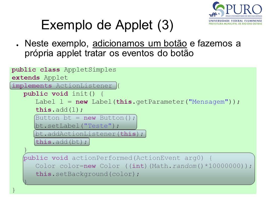Exemplo de Applet (3)Neste exemplo, adicionamos um botão e fazemos a própria applet tratar os eventos do botão.