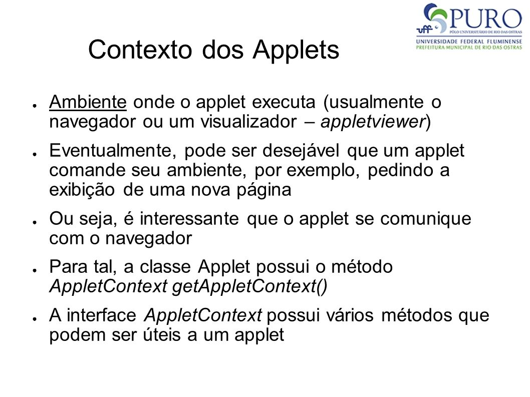 Contexto dos AppletsAmbiente onde o applet executa (usualmente o navegador ou um visualizador – appletviewer)