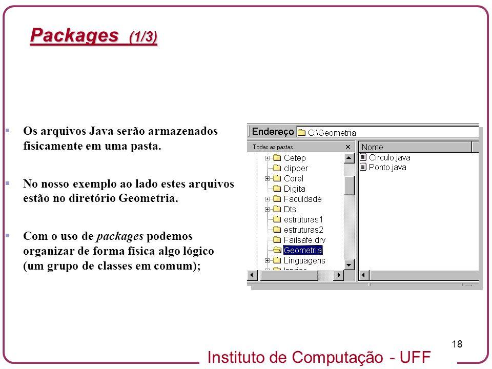 Packages (1/3)Os arquivos Java serão armazenados fisicamente em uma pasta. No nosso exemplo ao lado estes arquivos estão no diretório Geometria.
