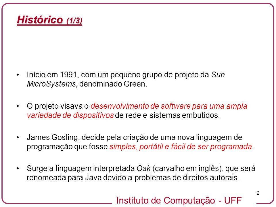 Histórico (1/3) Início em 1991, com um pequeno grupo de projeto da Sun MicroSystems, denominado Green.
