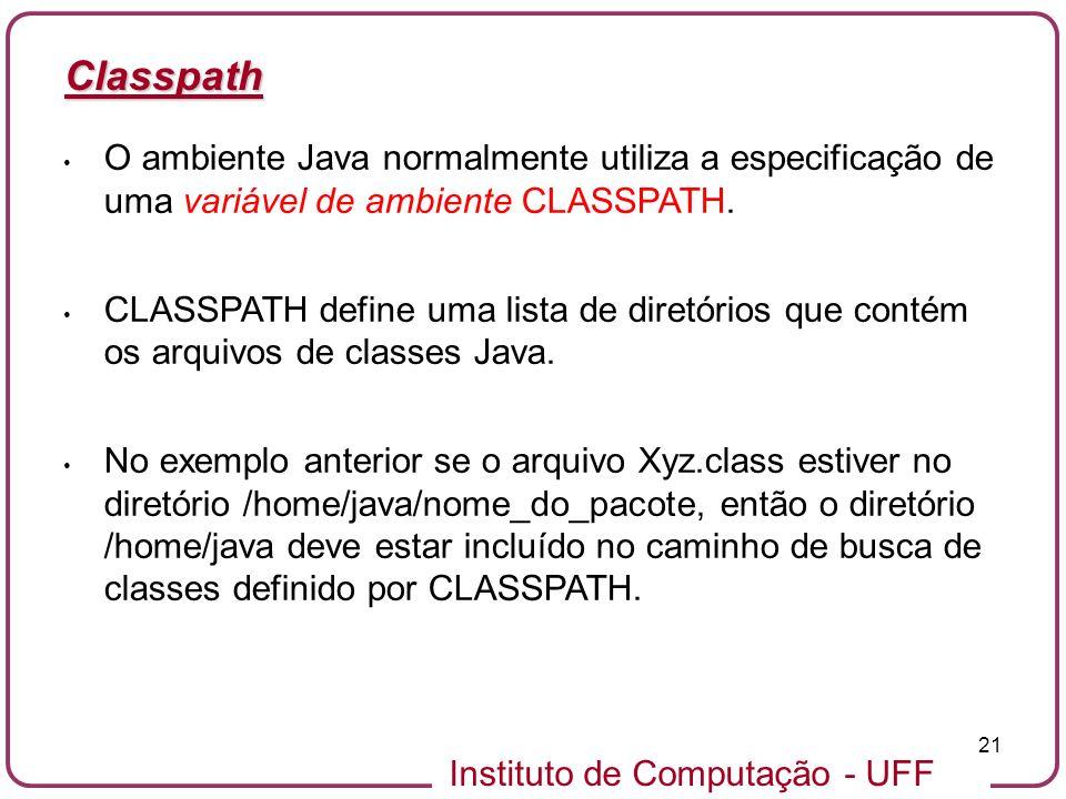 Classpath O ambiente Java normalmente utiliza a especificação de uma variável de ambiente CLASSPATH.