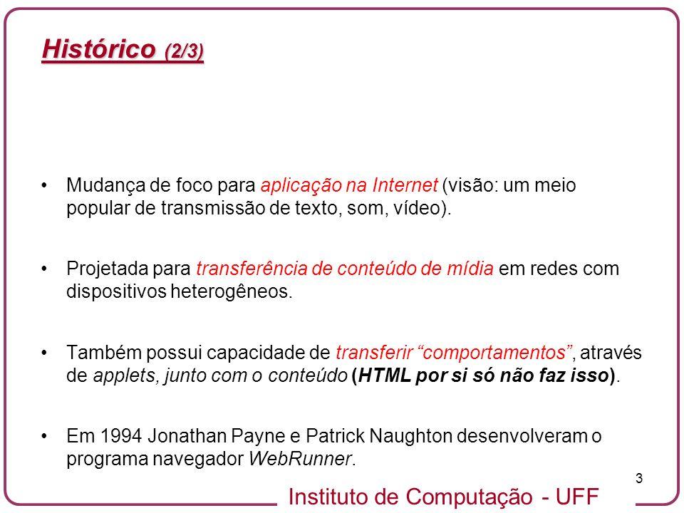 Histórico (2/3) Mudança de foco para aplicação na Internet (visão: um meio popular de transmissão de texto, som, vídeo).