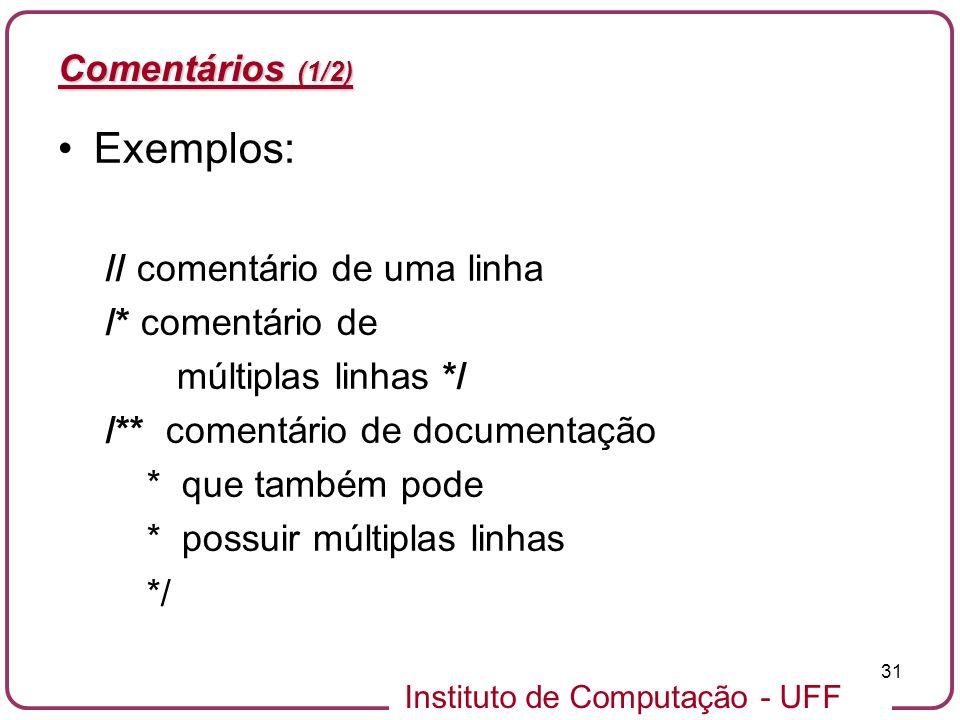 Exemplos: Comentários (1/2) // comentário de uma linha