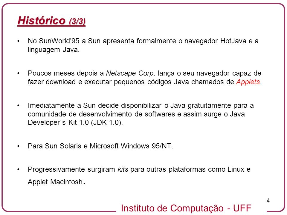 Histórico (3/3) No SunWorld'95 a Sun apresenta formalmente o navegador HotJava e a linguagem Java.