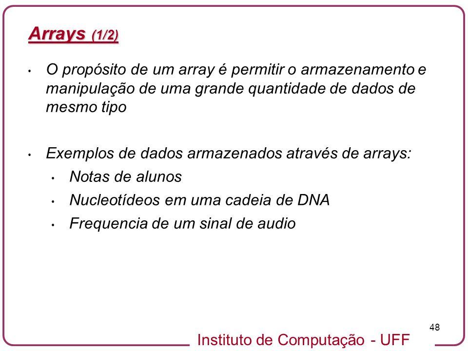 Arrays (1/2) O propósito de um array é permitir o armazenamento e manipulação de uma grande quantidade de dados de mesmo tipo.