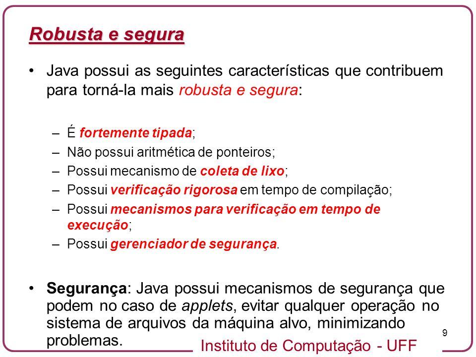 Robusta e seguraJava possui as seguintes características que contribuem para torná-la mais robusta e segura: