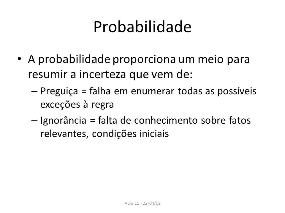 Probabilidade A probabilidade proporciona um meio para resumir a incerteza que vem de: