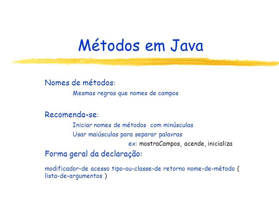 Métodos em Java Nomes de métodos: Recomenda-se: