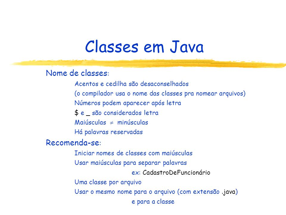 Classes em Java Nome de classes: Recomenda-se: