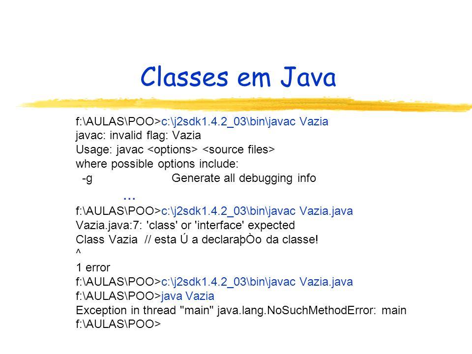 Classes em Java ... f:\AULAS\POO>c:\j2sdk1.4.2_03\bin\javac Vazia