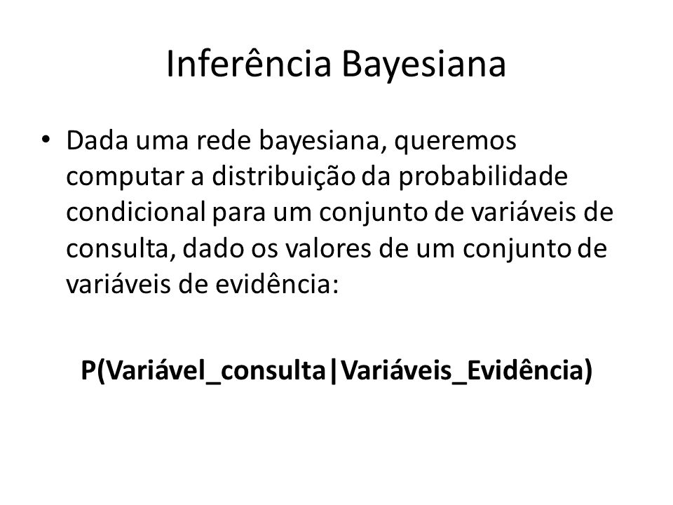 P(Variável_consulta|Variáveis_Evidência)