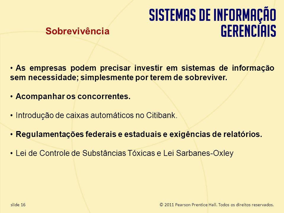 SobrevivênciaAs empresas podem precisar investir em sistemas de informação sem necessidade; simplesmente por terem de sobreviver.