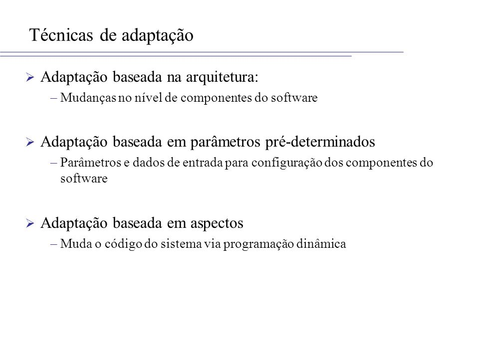 Técnicas de adaptação Adaptação baseada na arquitetura: