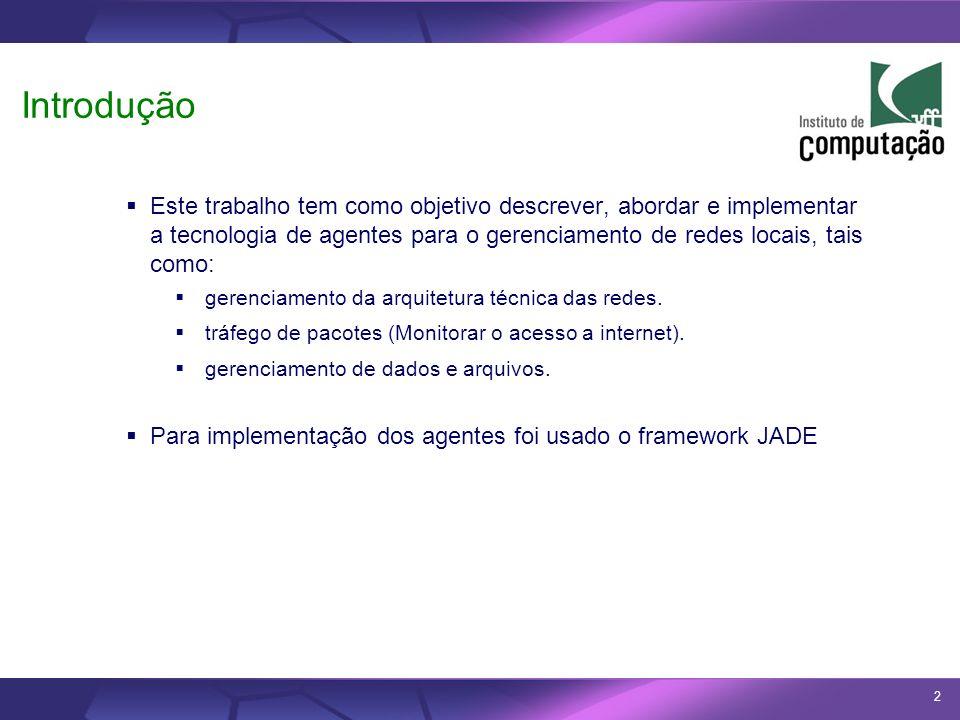 IntroduçãoEste trabalho tem como objetivo descrever, abordar e implementar a tecnologia de agentes para o gerenciamento de redes locais, tais como: