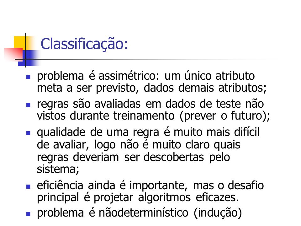 Classificação: problema é assimétrico: um único atributo meta a ser previsto, dados demais atributos;