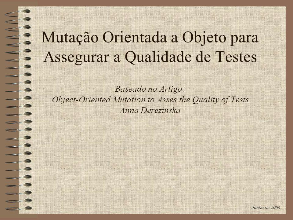 Mutação Orientada a Objeto para Assegurar a Qualidade de Testes Baseado no Artigo: Object-Oriented Mutation to Asses the Quality of Tests Anna Derezinska