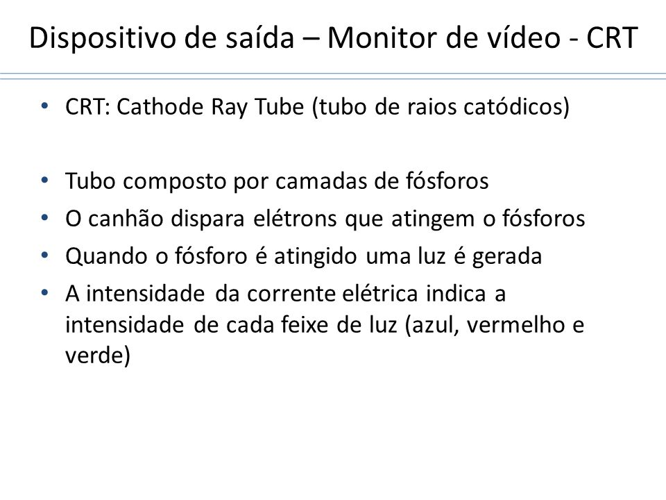 Dispositivo de saída – Monitor de vídeo - CRT
