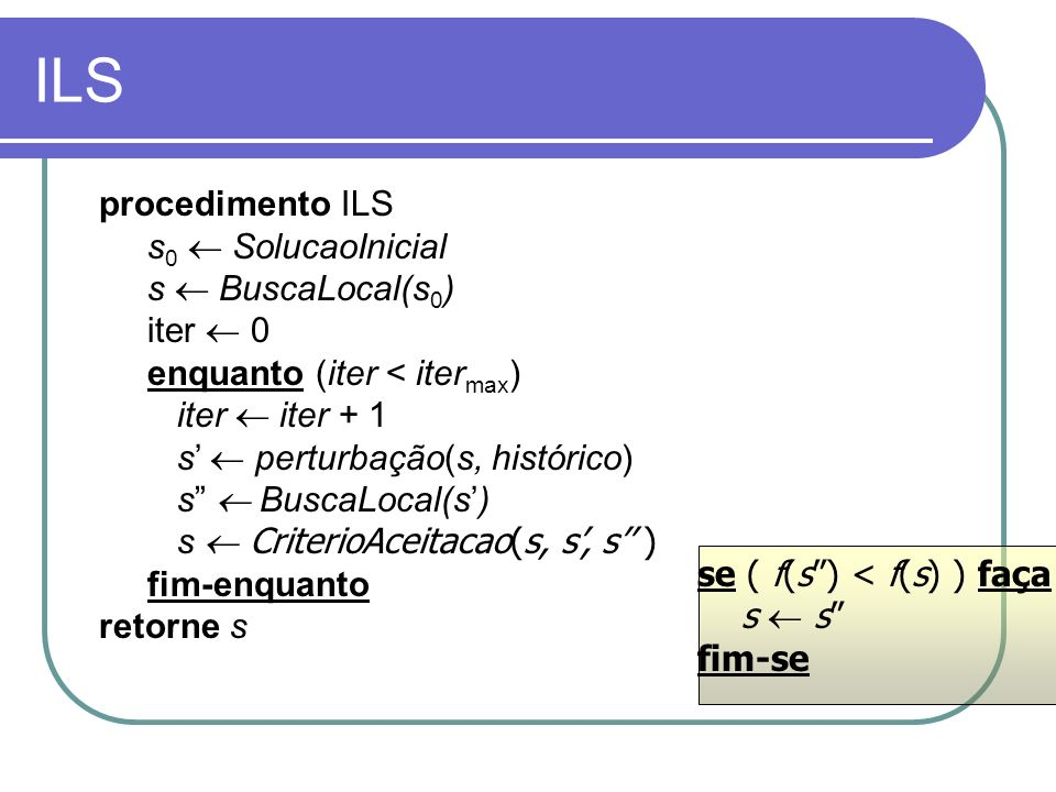 ILS procedimento ILS s0  SolucaoInicial s  BuscaLocal(s0) iter  0