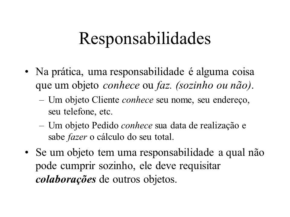 Responsabilidades Na prática, uma responsabilidade é alguma coisa que um objeto conhece ou faz. (sozinho ou não).