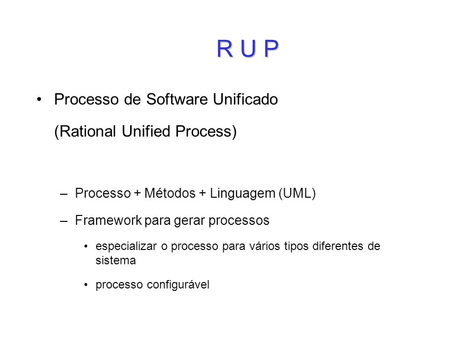 R U P Processo de Software Unificado (Rational Unified Process)