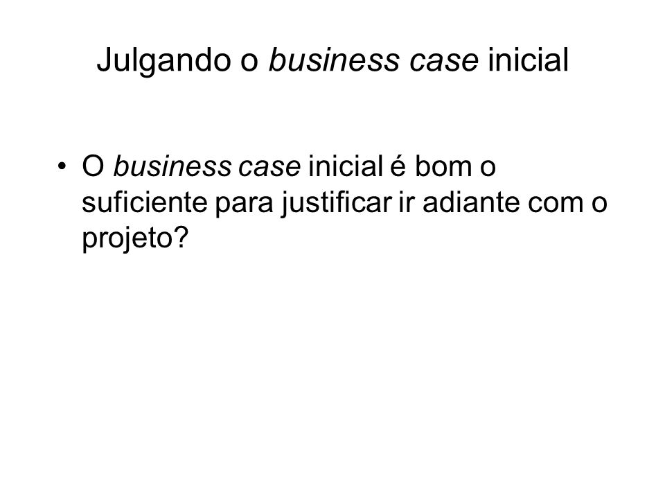 Julgando o business case inicial