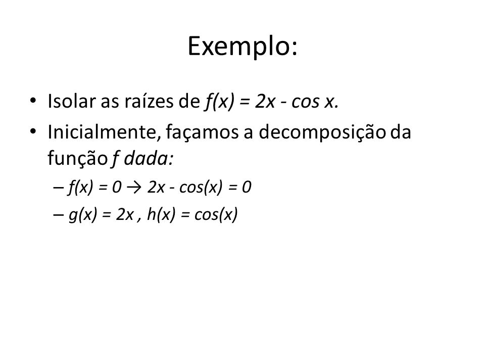 Exemplo: Isolar as raízes de f(x) = 2x - cos x.