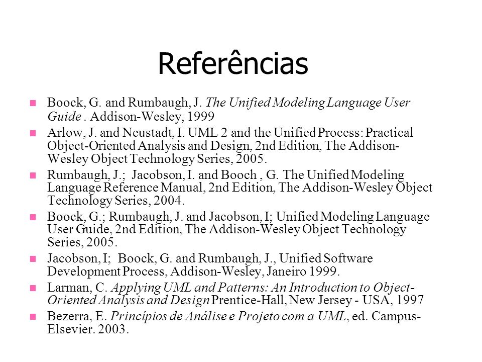ReferênciasBoock, G. and Rumbaugh, J. The Unified Modeling Language User Guide . Addison-Wesley, 1999.