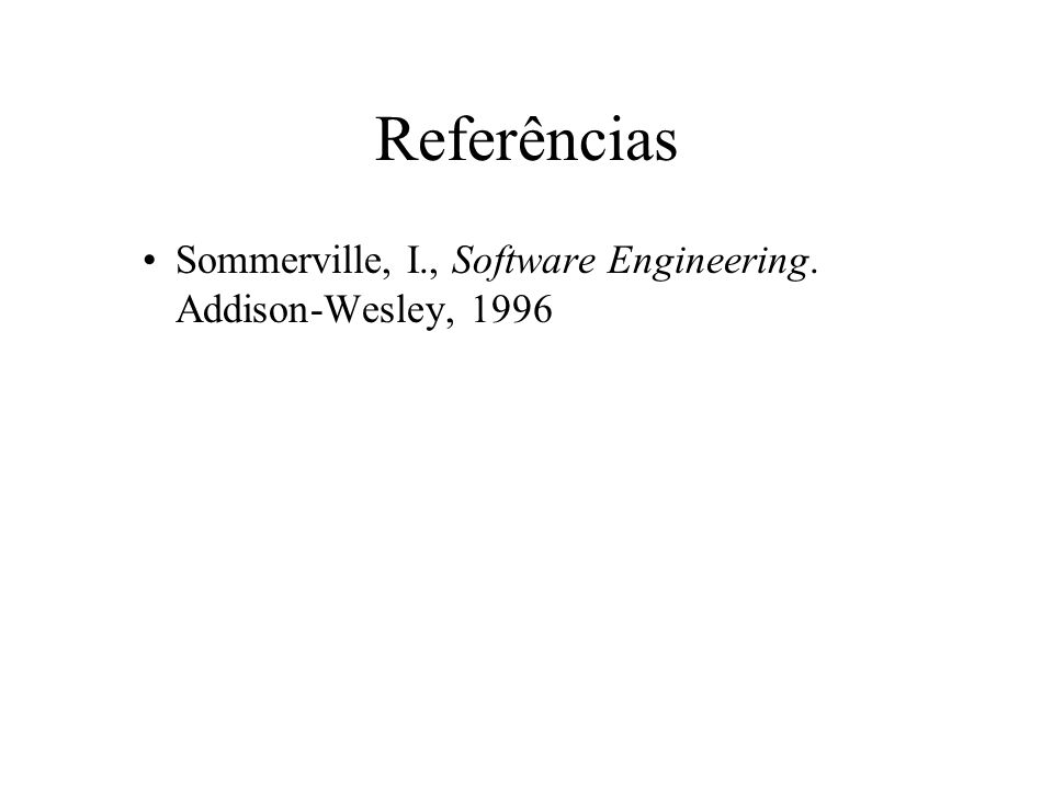 Referências Sommerville, I., Software Engineering. Addison-Wesley, 1996