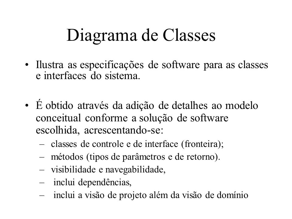 Diagrama de Classes Ilustra as especificações de software para as classes e interfaces do sistema.