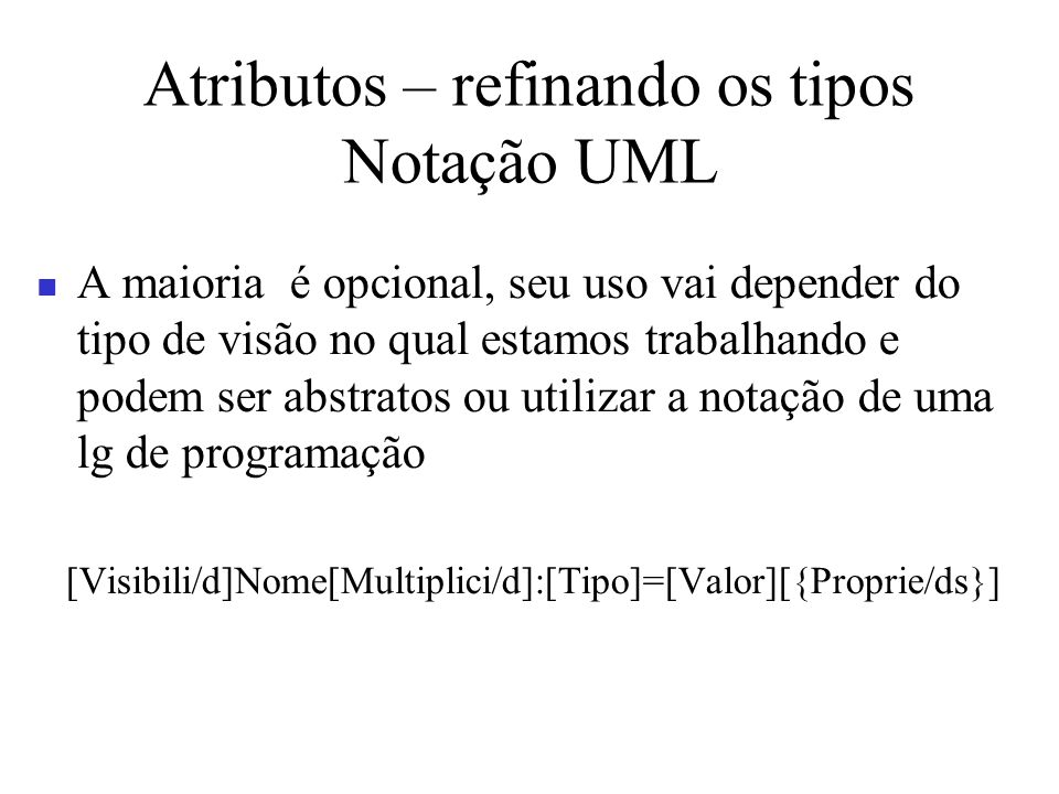 Atributos – refinando os tipos Notação UML