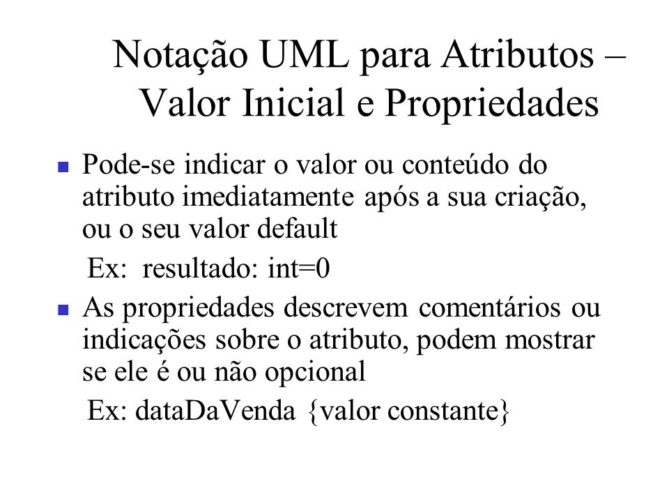Notação UML para Atributos –Valor Inicial e Propriedades
