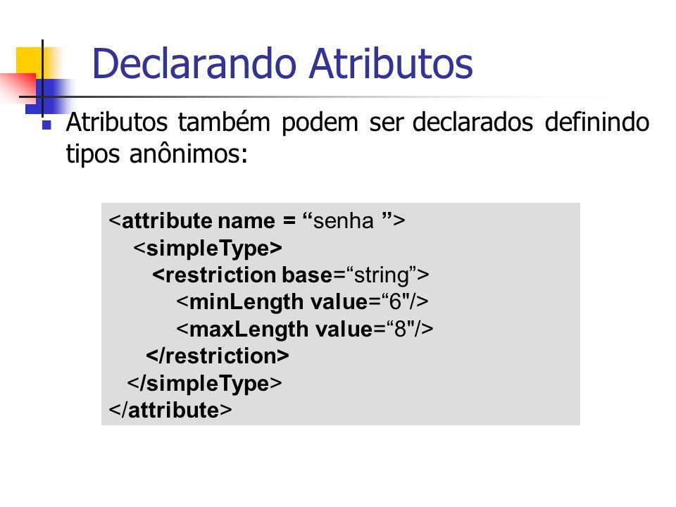 Declarando Atributos Atributos também podem ser declarados definindo tipos anônimos: <attribute name = senha >
