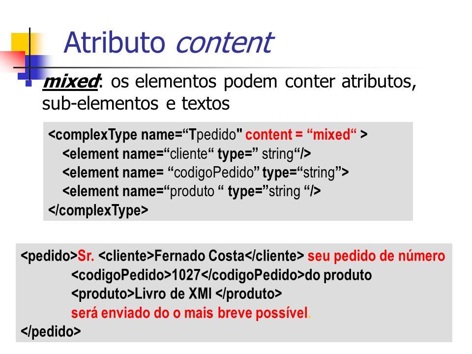 Atributo content mixed: os elementos podem conter atributos, sub-elementos e textos. <complexType name= Tpedido content = mixed >