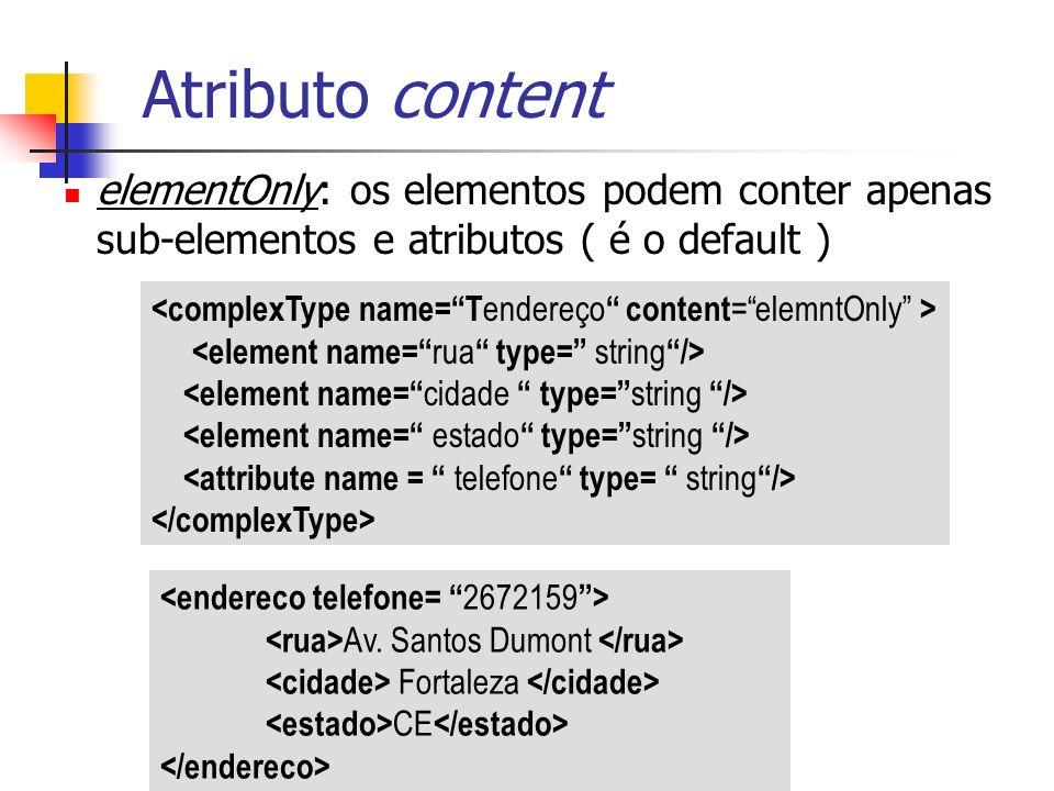Atributo content elementOnly: os elementos podem conter apenas sub-elementos e atributos ( é o default )