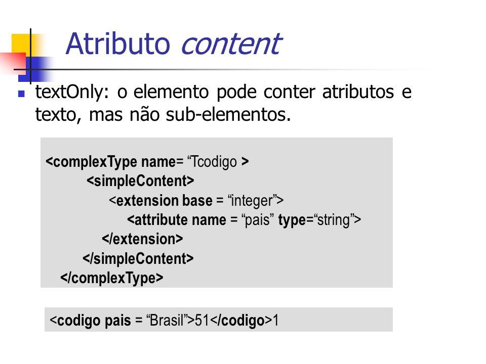 Atributo content textOnly: o elemento pode conter atributos e texto, mas não sub-elementos. <complexType name= Tcodigo >