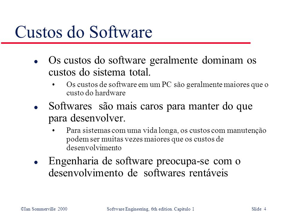 Custos do Software Os custos do software geralmente dominam os custos do sistema total.