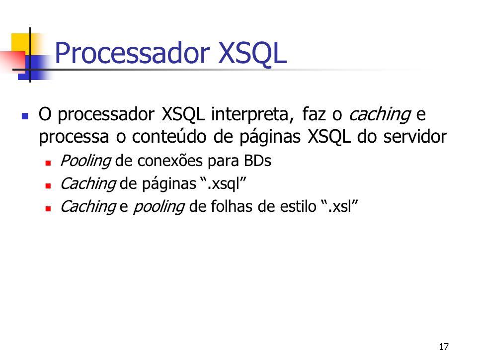 Processador XSQL O processador XSQL interpreta, faz o caching e processa o conteúdo de páginas XSQL do servidor.