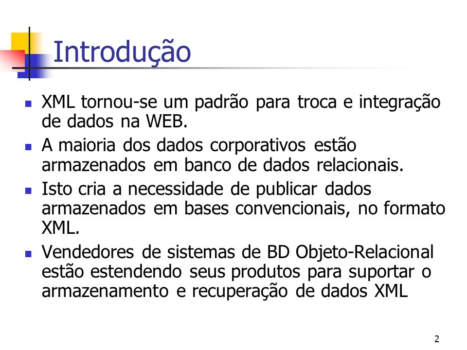 Introdução XML tornou-se um padrão para troca e integração de dados na WEB.