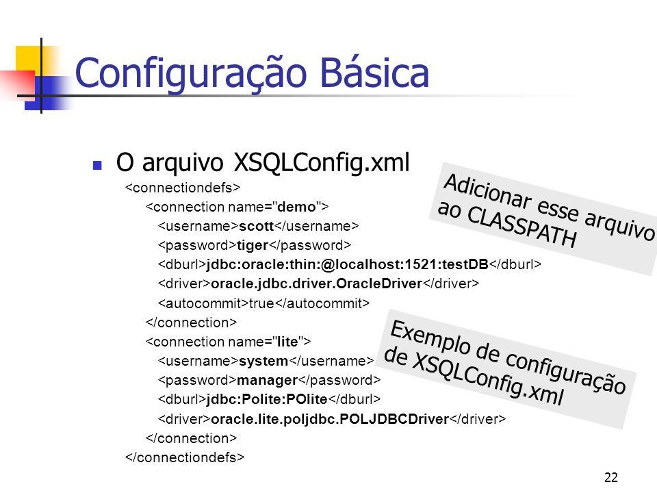 Configuração Básica O arquivo XSQLConfig.xml Adicionar esse arquivo