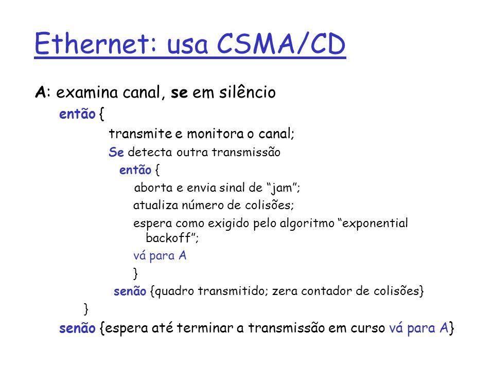 Ethernet: usa CSMA/CD A: examina canal, se em silêncio então {