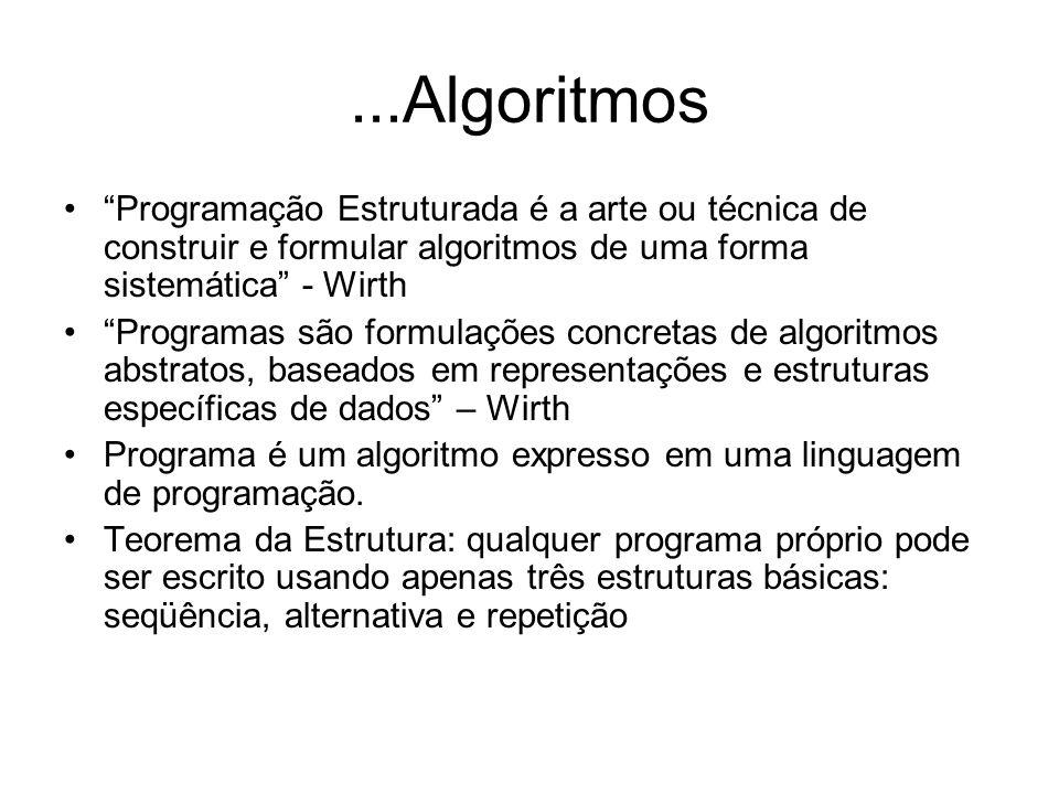 ...Algoritmos Programação Estruturada é a arte ou técnica de construir e formular algoritmos de uma forma sistemática - Wirth.