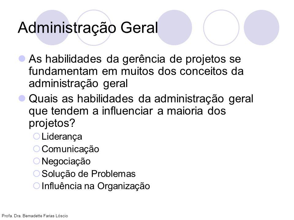 Administração Geral As habilidades da gerência de projetos se fundamentam em muitos dos conceitos da administração geral.