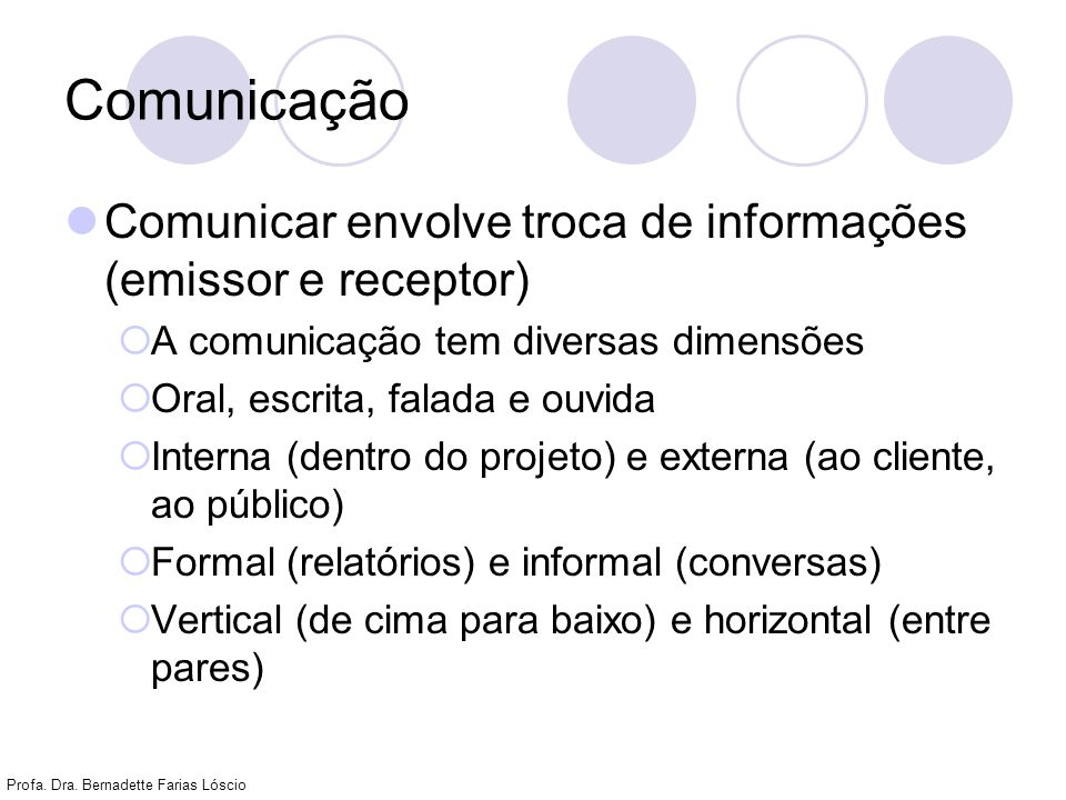 Comunicação Comunicar envolve troca de informações (emissor e receptor) A comunicação tem diversas dimensões.