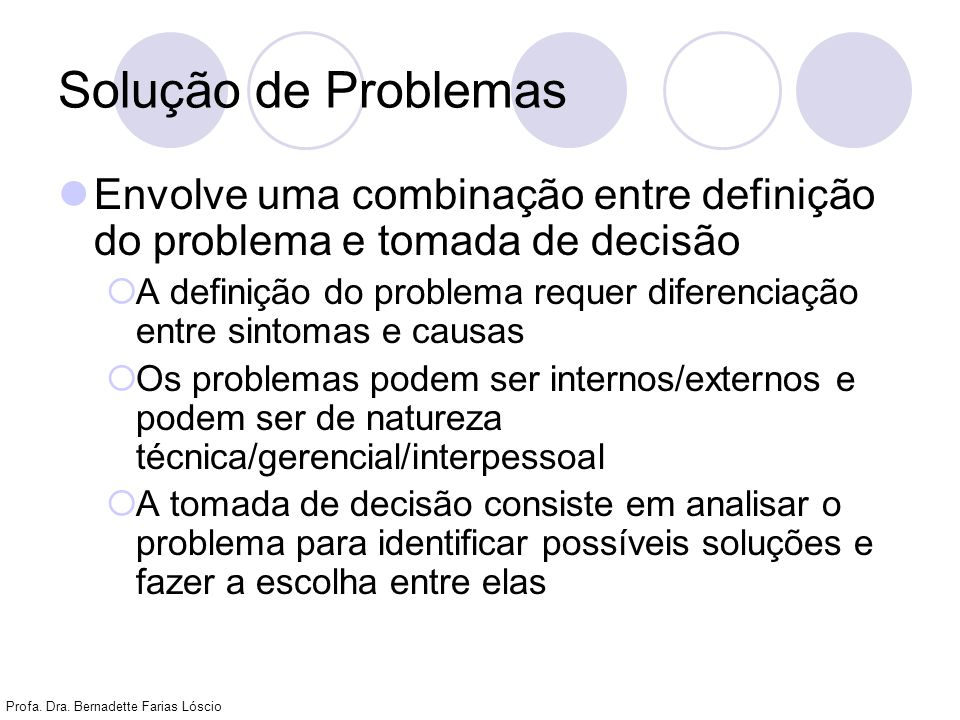 Solução de Problemas Envolve uma combinação entre definição do problema e tomada de decisão.