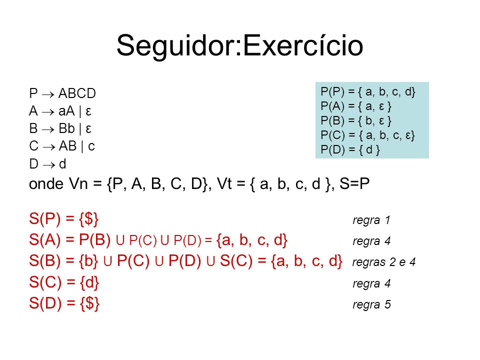 Seguidor:Exercício onde Vn = {P, A, B, C, D}, Vt = { a, b, c, d }, S=P