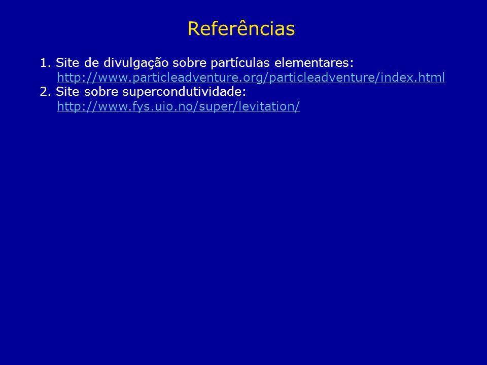 Referências 1. Site de divulgação sobre partículas elementares: