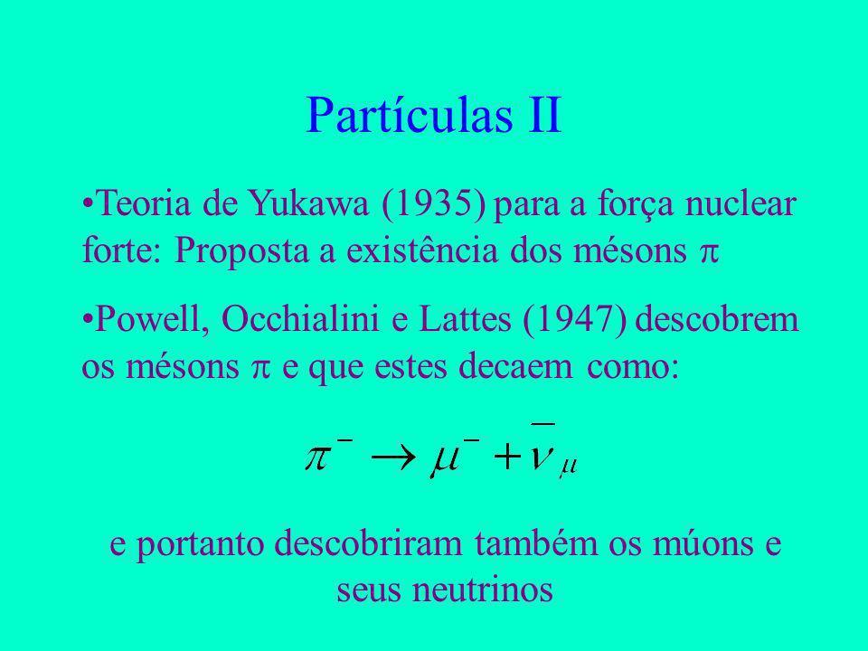 e portanto descobriram também os múons e seus neutrinos