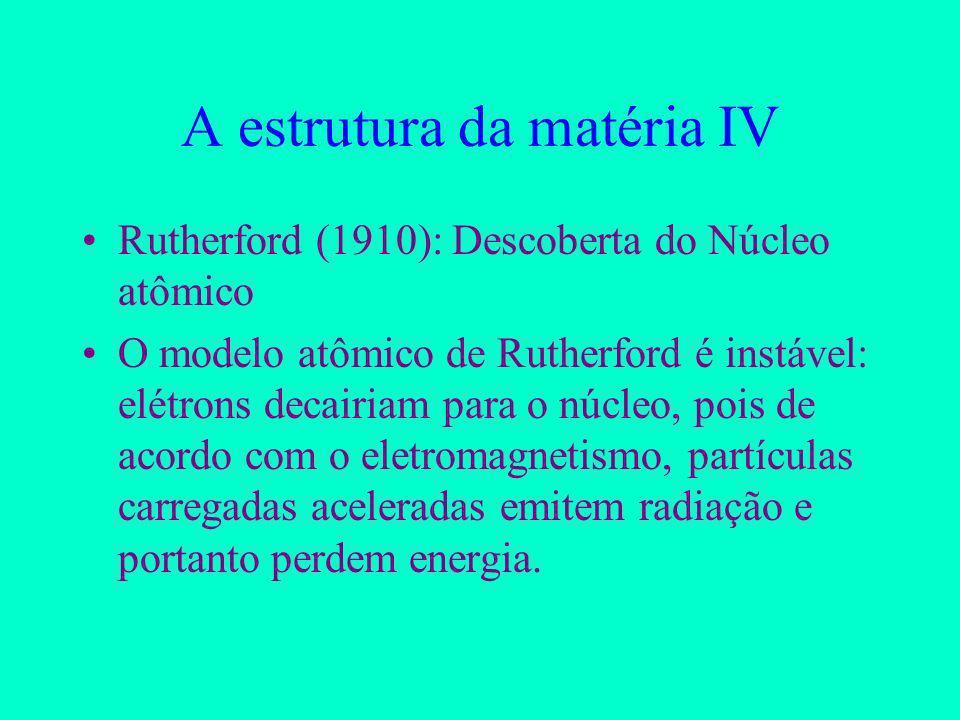A estrutura da matéria IV