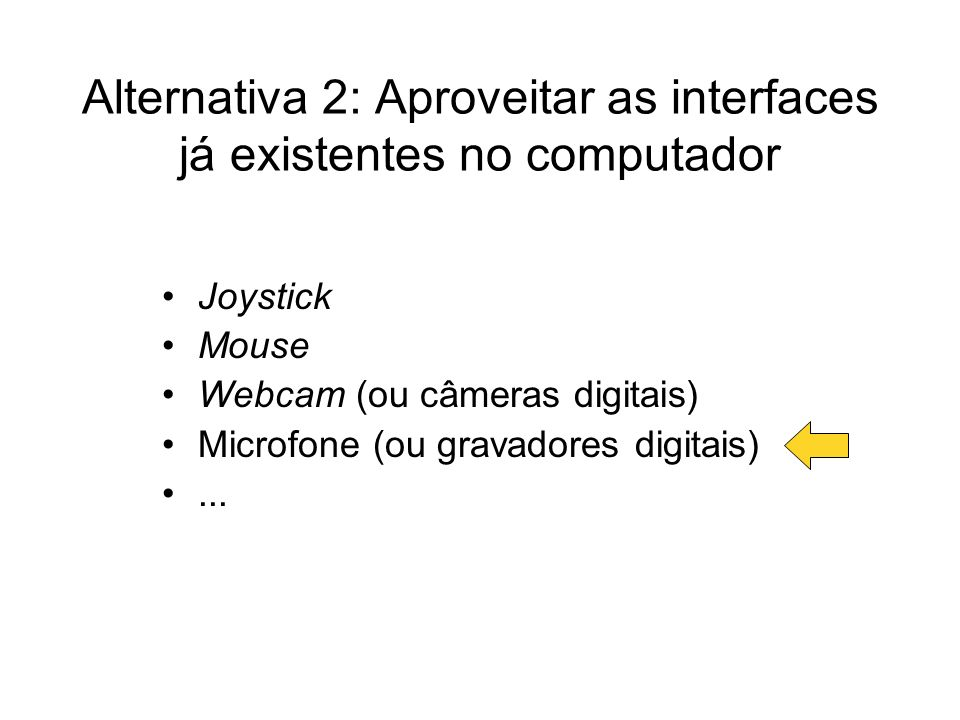 Alternativa 2: Aproveitar as interfaces já existentes no computador